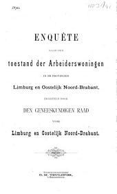 Enquête naar den toestand der arbeiderswoningen in de provinciën Limburg en Oostelijk Noord-Brabant, ingesteld door den Geneeskundigen Raad voor Limburg en Oostelijk Noord-Brabant