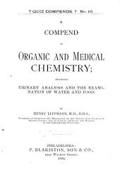 A Compend of Organic and Medical Chemistry: Including Urinary Analysis and the Examination of Water and Food