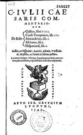 C. Iulii Caesaris commentariorum De bello Gallico libri VIII. [De bello] ciuili Pompeiano, lib. III. [De bello] Alexandrino, lib. I. [De bello] Africano, lib. I. [De bello] Hispaniensi, lib. I...