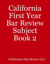 California First Year Bar Review Subject: Book 2