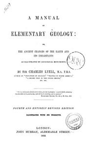 A Manual of Elementary Geology  Or the Ancient Changes of the Earth and Its Inhabitants as Illustrated by Geological Monuments by Charles Lyell PDF