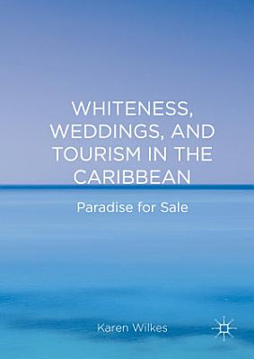 Whiteness  Weddings  and Tourism in the Caribbean
