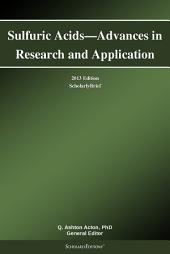 Sulfuric Acids—Advances in Research and Application: 2013 Edition: ScholarlyBrief