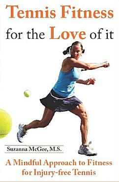 Tennis Fitness for the Love of It  A Mindful Approach to Fitness for Injury Free Tennis PDF