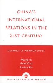 China's International Relations in the 21st Century: Dynamics of Paradigm Shifts