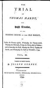 The Trial of Thomas Hardy for High Treason, at the Sessions House in the Old Bailey, on Tuesday the Twenty-eighth ... [to] Friday the Thirty-first of October: And on Saturday the First ... [to] Wednesday the Fifth of November, 1794 ... Taken in Short-hand, Volume 3