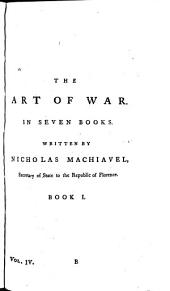 The works of Nicholas Machiavel ...: translated from the originals; : illustrated with notes, annotations, dissertations, and several new plans on the Art of war,