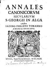 Annales canonicorum secularium S. Georgii in Alga auctore Philippo Tomasino...