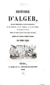 Histoire d'Alger: de son territoire et de ses habitants, ...