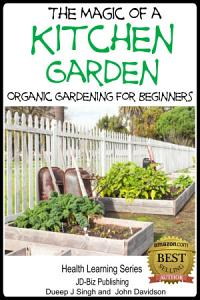 The Magic of a Kitchen Garden   Organic Gardening for Beginners PDF