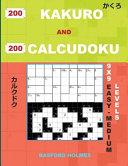 200 Kakuro and 200 Calcudoku 9x9 Easy - Medium Levels: Kakuro 8x8 + 9x9 + 14x14 + 15x15 and Calcudoku Easy - Medium Version of Sudoku Puzzles. Holmes