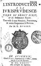 Introduction à la jurisprudence tirée du droit écrit et des ordonnances royaux...