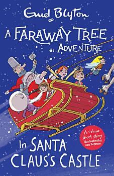 A Faraway Tree Adventure  In Santa Claus s Castle PDF