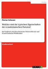 Welches sind die typischen Eigenschaften der ecuadorianischen Parteien?: Ein Vergleich zwischen Deutscher Parteientheorie und Ecuadorianischer Wirklichkeit