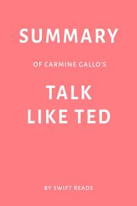 Summary of Carmine Gallo   s Talk Like TED by Swift Reads PDF