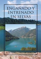 EngaÑAdo Y Entrenado En Selvas Colombianas