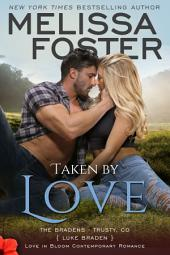 Taken by Love (Love in Bloom: The Bradens) Contemporary Romance
