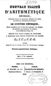 Nouveau traité d'arithmétique décimale: contenant toutes les opérations ordinaires du calcul, les fractions, l'extraction de racines, le système métrique ...