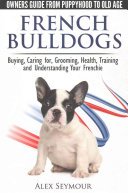 French Bulldogs   Owners Guide from Puppy to Old Age