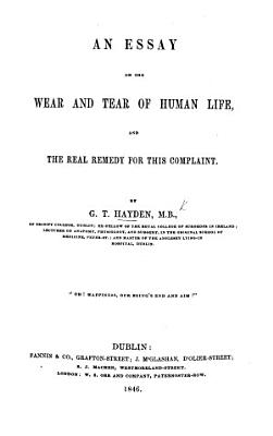 An Essay on the Wear and Tear of Human Life  and the Real Remedy for this Complaint