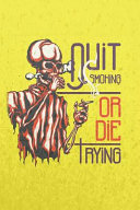 Quit Smoking Or Die Trying