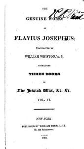 The Genuine Works of Flavius Josephus: Containing three books of the Jewish war. &c. &c