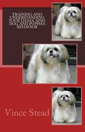 Training and Understanding Your Lhasa Apso Dog and Puppies Behavior