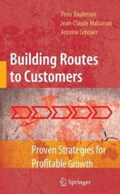 Building Routes to Customers: Proven Strategies for Profitable Growth