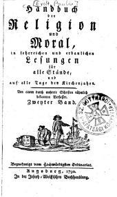 Handbuch der Religion, und Moral, in lehrreichen Lesungen für alle Stände, und auf alle Tage des Kirchenjahrs: Band 2