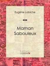 Maman Sabouleux: Pièce de théâtre comique