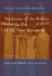 Traditions of the Rabbis from the Era of the New Testament, Vol. 2A: Feasts and Sabbaths: Passover and Atonement