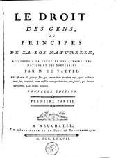 Le droit des gens, ou principes de la loi naturelle: Appliquée a la conduite des affaires des nations et des souverains, Volume2