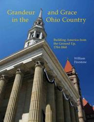 Grandeur And Grace In The Ohio Country Building America From The Ground Up 1784 1860 Book PDF