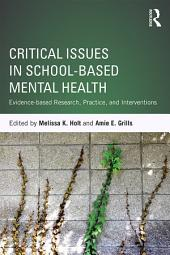 Critical Issues in School-based Mental Health: Evidence-based Research, Practice, and Interventions
