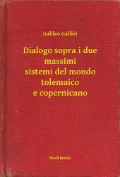 Dialogo sopra i due massimi sistemi del mondo tolemaico e copernicano