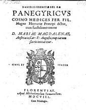 Panegyricvs Cosmo Medices Fer. Fil. Magno Hetruriae Principi dictus, cum faustissimo omine D. Mariae Magdalenae, Austriacae ... nuptiarum sacris initiaretur