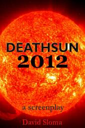 DEATHSUN 2012 - An original screenplay