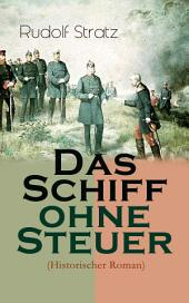 Das Schiff ohne Steuer (Historischer Roman) - Vollständige Ausgabe: Das Deutsche Reich der Bismarckzeit – Politischer Roman