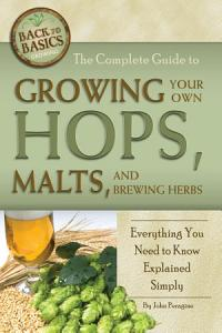 The Complete Guide to Growing Your Own Hops  Malts  and Brewing Herbs Book