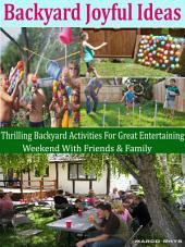 Backyard Joyful Ideas: Thrilling Backyard Activities For Great Entertaining Weekend With Friends & Family