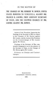 In the Matter of the Charges of Mr. Herbert W.Bowen, United States Minister to Venezuela: Against Mr. Francis B. Loomis, First Assistant Secretary of State, and the Counter Charges of Mr. Loomis Aginst Mr. Bowen
