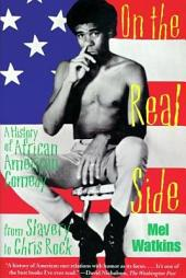 On the Real Side: A History of African American Comedy from Slavery to Chris Rock