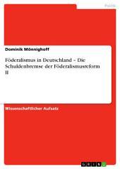 Föderalismus in Deutschland – Die Schuldenbremse der Föderalismusreform II