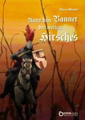 Unter dem Banner des weißen Hirsches: Historisch-fantastische Erzählung