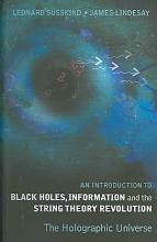 An Introduction to Black Holes  Information and the String Theory Revolution PDF