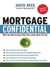 Mortgage Confidential: What You Need to Know That Your Lender Won't Tell You, Edition 2