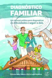 Diagnóstico familiar: Um manual prático para diagnosticar as dificuldades e seguir a dois