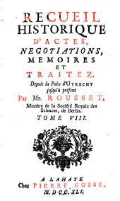 Recueil historique d'actes, négociations, mémoires et traitez: Depuis la Paix d'Utrecht jusqu'à présent. 8