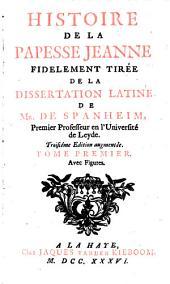 Histoire de la papesse Jeanne fidelement tirée de la dissertation latine de Mr. de Spanheim,....