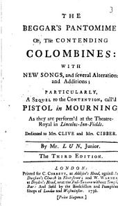 The Beggar's Pantomime; Or, The Contending Columbines: with New Songs, and Several Alterations and Additions; Particularly, a Sequel to the Contention, Call'd Pistol in Mourning, as They are Perform'd at the Theatre-Royal in Lincolns-Inn-Fields ... By Mr. Lun, Junior. The Third Edition